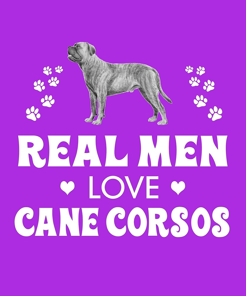 Real Men Love Cane Corsos Cute Dog by AlwaysAwesome