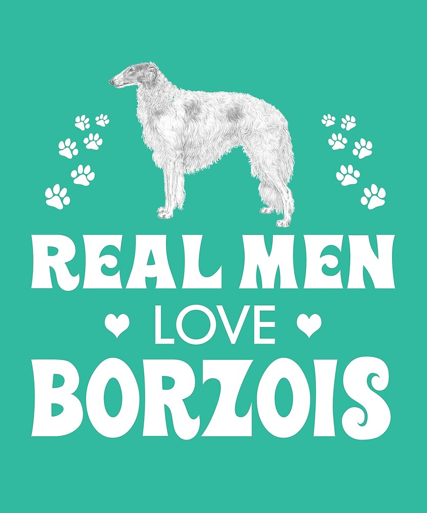Real Men Love Borzois Cute Dog by AlwaysAwesome