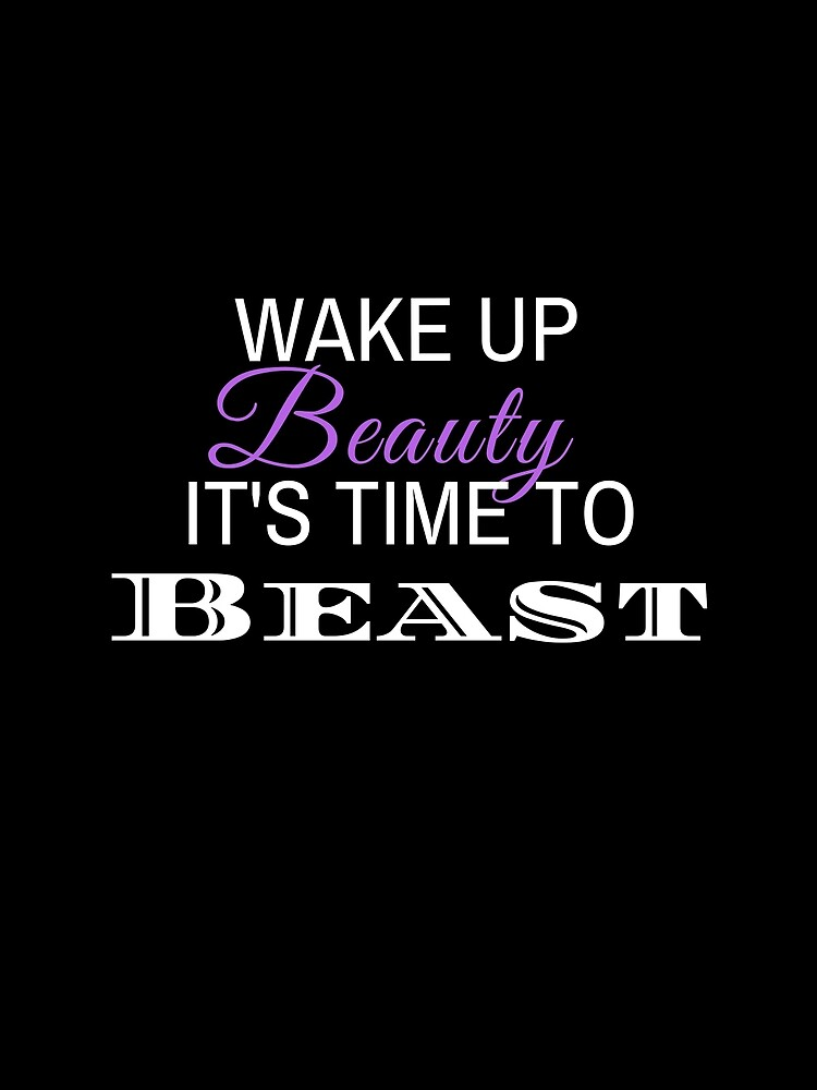 Wake up Beauty its time to beast by fitbeautybabes