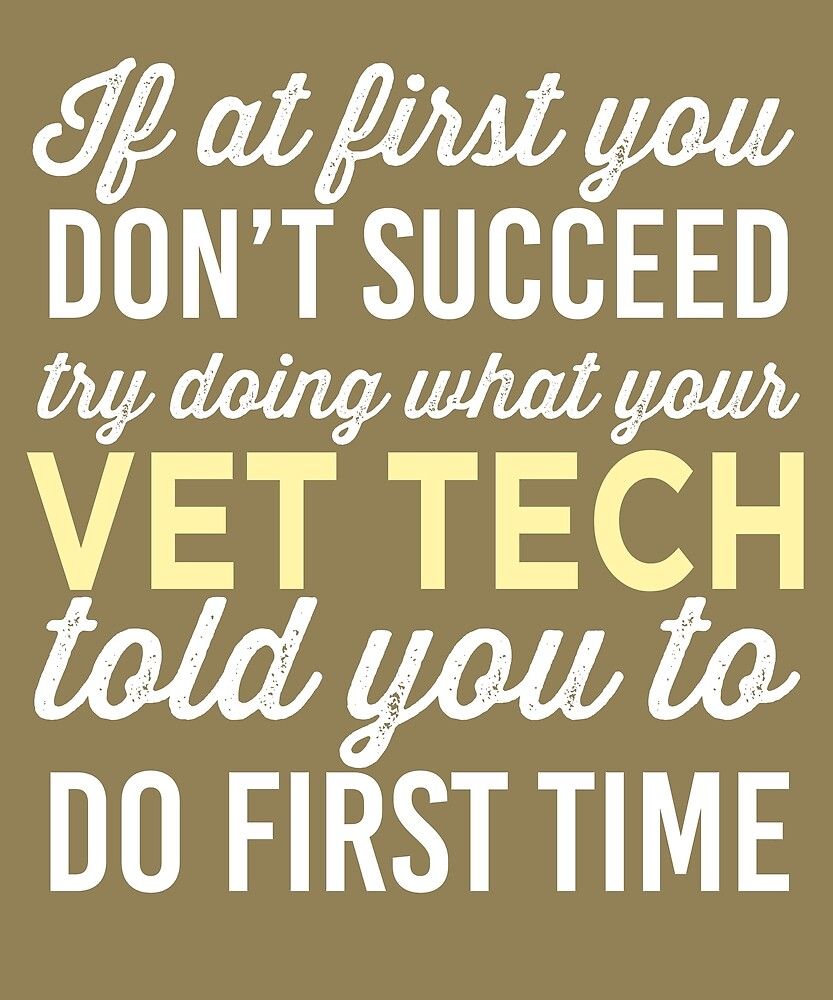Do It Like Vet Tech Told You by AlwaysAwesome