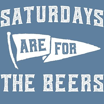 Saturdays Are For The Beers by augenpulver