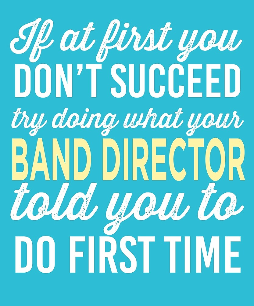 Do It Like Band Director Told You by AlwaysAwesome