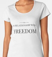 In relationship with FREEDOM Women's Premium T-Shirt