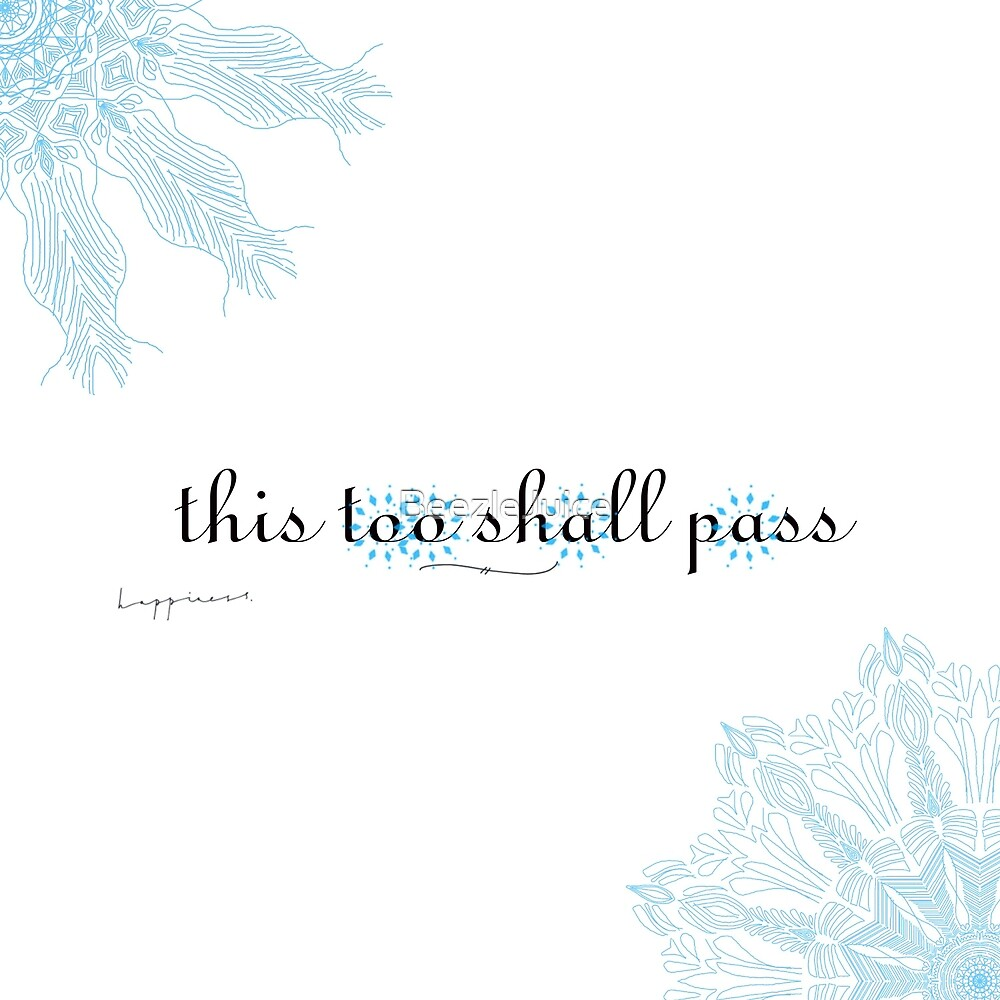 This too shall pass by BeezleJuice