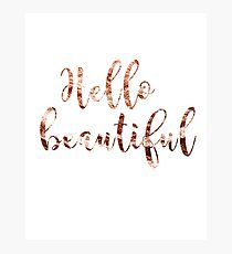 Hello beautiful rose gold Photographic Print