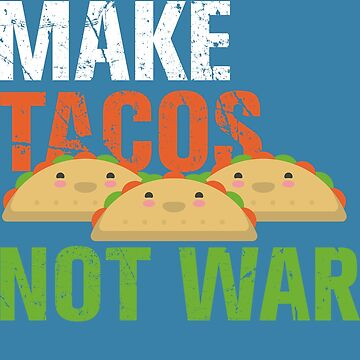 Make Tacos Not War - Funny Mexican Design by augenpulver