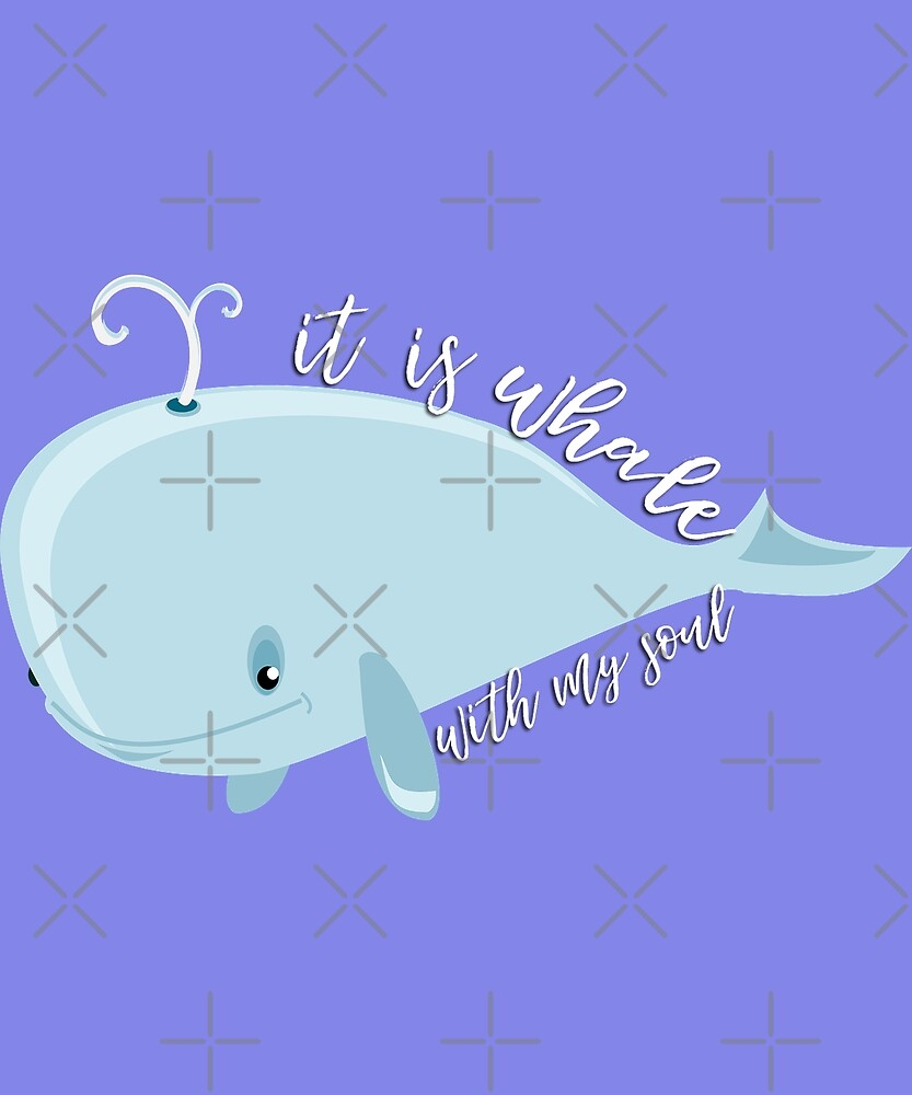 It Is Whale With My Soul Funny Whale Sea Creature Pun Humor by LEE Print Design