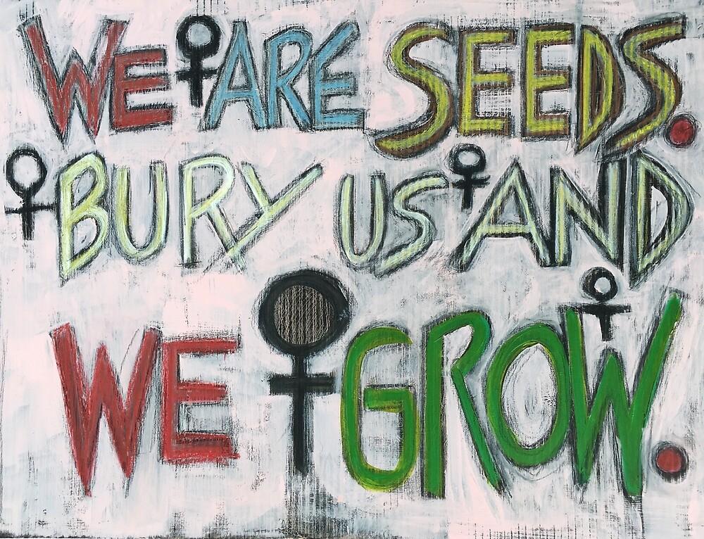 We Are Seeds by KimAlderman