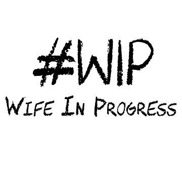 #WIP (Wife in Progress) [Black Text] by blessingthee