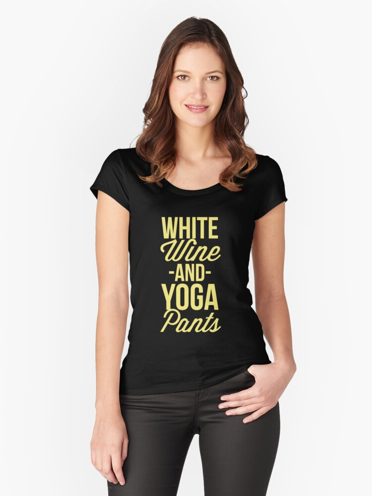 White Wine and Yoga Pants Women's Fitted Scoop T-Shirt Front
