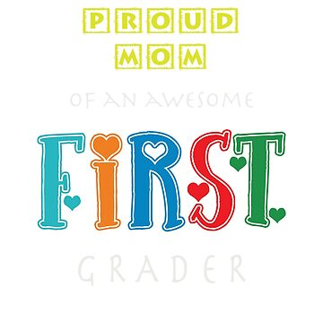 Proud Mom Of an Awesome First Grader by ShopDesignz