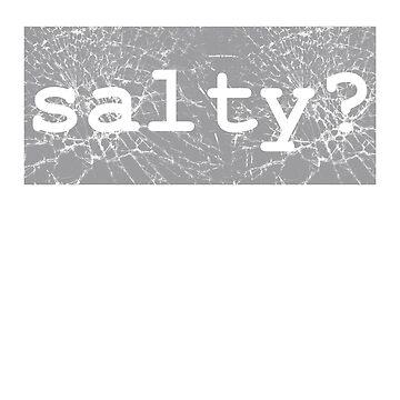 Cute Word Stylish Graphic - Salty? by sbdawsey