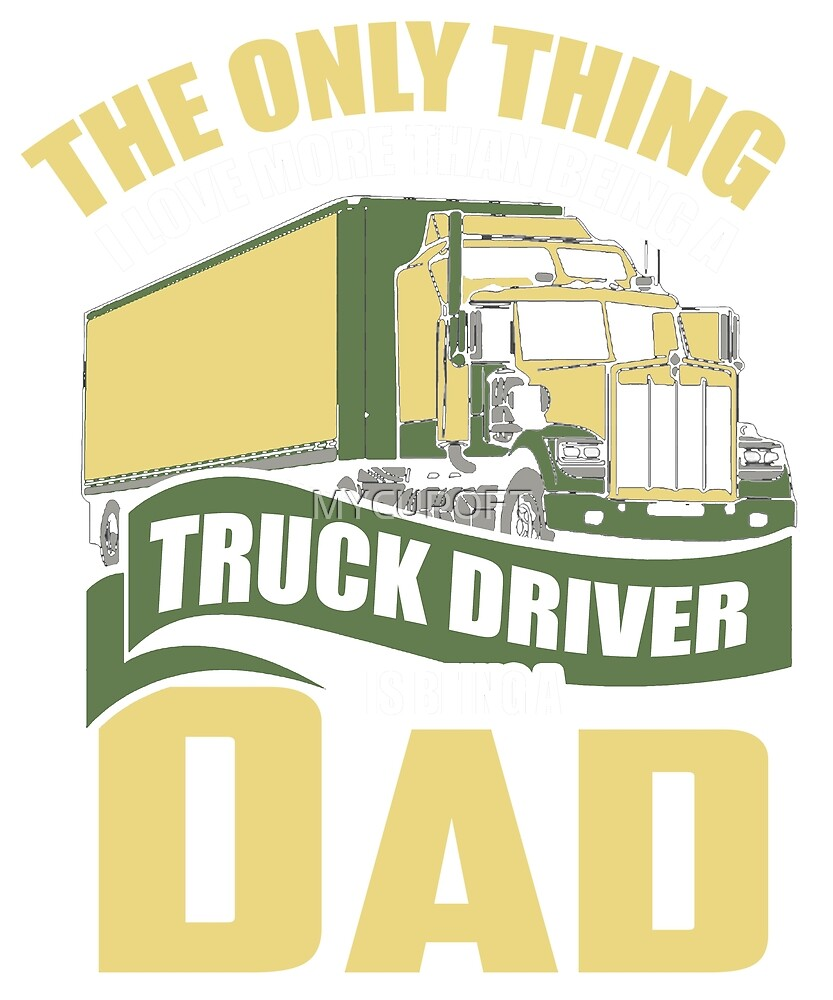 Truck Driver Dad Trucker Funny Father's Day T-Shirt by MYCUPOFT