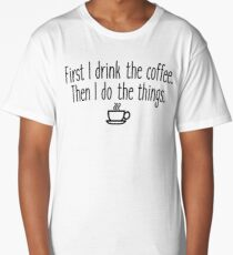 Gilmore Girls - First I drink the coffee Long T-Shirt