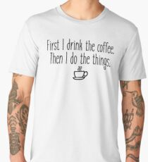 Gilmore Girls - First I drink the coffee Men's Premium T-Shirt
