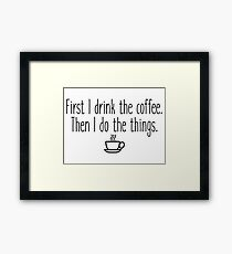 Gilmore Girls - First I drink the coffee Framed Print