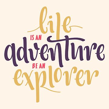 Life is an Adventure, be an Explorer by geekyshop