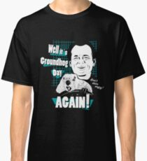 Well it is Groundhog Day AGAIN! Classic T-Shirt