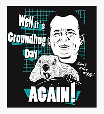Well it is Groundhog Day AGAIN! Photographic Print