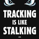 Tracking Is Like Stalking – But It Sounds Better! (Eyes) by MrFaulbaum