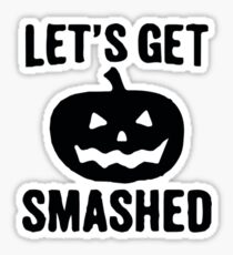 Let's Get Smashed - Funny Pumpkin Joke Novelty Halloween Tshirt Sticker