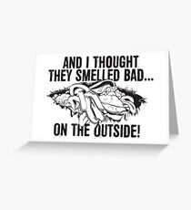 And I thought they smelled bad...on the outside Greeting Card