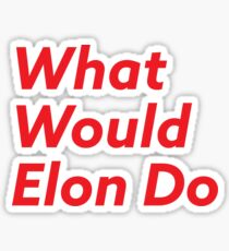 What Would Elon Do Sticker
