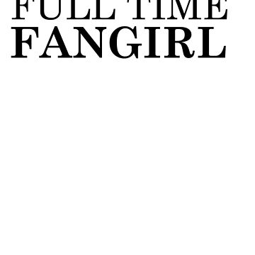 Full Time Fangirl by carravase