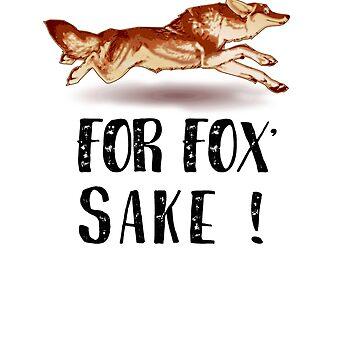 For Fox' Sake - Funny Shirt by BavApparel