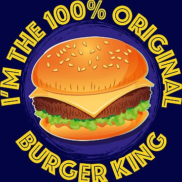 I'm the 100% Original Burger King by MediaBee