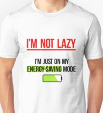 I'm NOT Lazy - funny quote T-Shirt