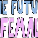 the future is female by andilynnf