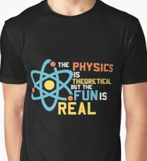 The Physics Is Theoretical But The Fun Is Real Graphic T-Shirt