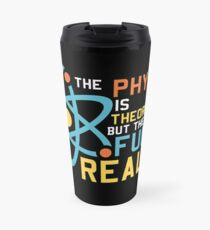The Physics Is Theoretical But The Fun Is Real Travel Mug