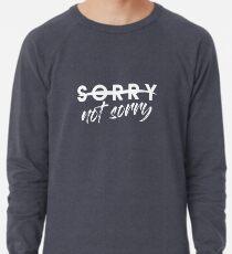 Sorry Not Sorry Sudadera ligera