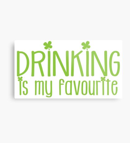 Drinking is my FAVOURITE  funny beer St Patricks day green design Metal Print