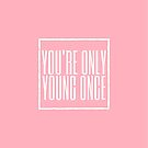 You're Only Young Once by nicoletan