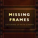 Missing Frames by TheNerdParty
