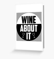 Wine about it Quote Greeting Card