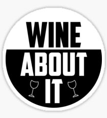 Wine about it Quote Sticker