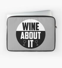 Wine about it Quote Laptop Sleeve