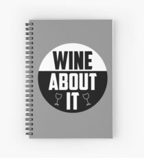 Wine about it Quote Spiral Notebook