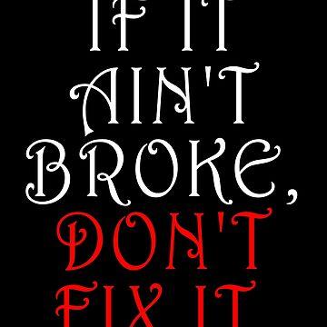FIX, MEND, REPAIR, If it ain't broke, don't fix it. DIY, fixers, menders, handyman by TOMSREDBUBBLE
