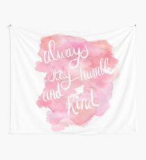 Always Stay Humble and Kind Wall Tapestry