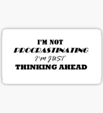 I'm not procrastinating, I'm just thinking ahead Sticker