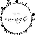You Are Enough Floral Design by MackenzieMakes