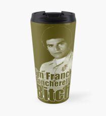 I'm Franck Poncherello B*tch  Travel Mug