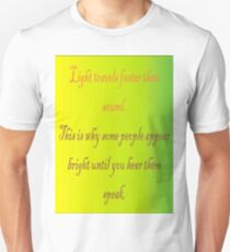 Light travels faster than sound Unisex T-Shirt