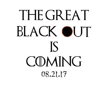 Total Solar Eclipse 2017 Black Out Is Coming Funny Quote Novelty Tee by arnaldog