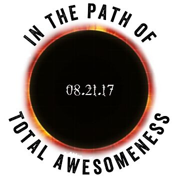 Total Solar Eclipse 2017 Funny In The Path Quote Novelty T-Shirt by arnaldog